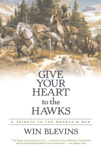 Win Blevins Give Your Heart To The Hawks A Tribute To The Mountain Men