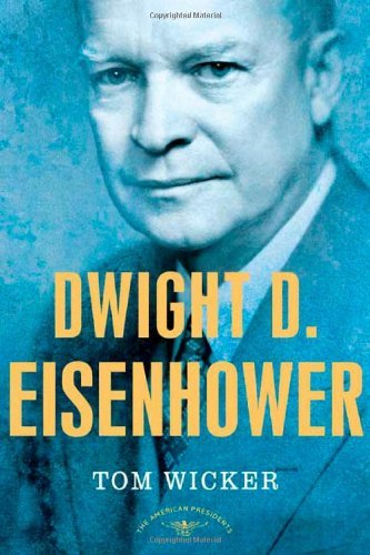 Tom Wicker Dwight D. Eisenhower The American Presidents Series The 34th Presiden