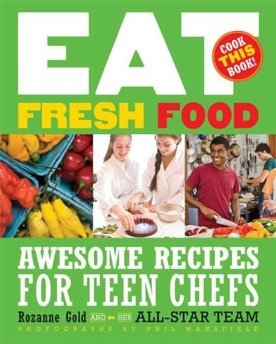 Rozanne Gold Eat Fresh Food Awesome Recipes For Teen Chefs