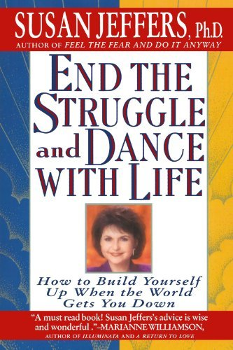 Susan Jeffers End The Struggle And Dance With Life How To Build Yourself Up When The World Gets You