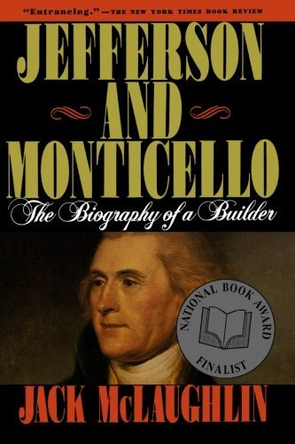 Jack Mclaughlin Jefferson And Monticello The Biography Of A Builder