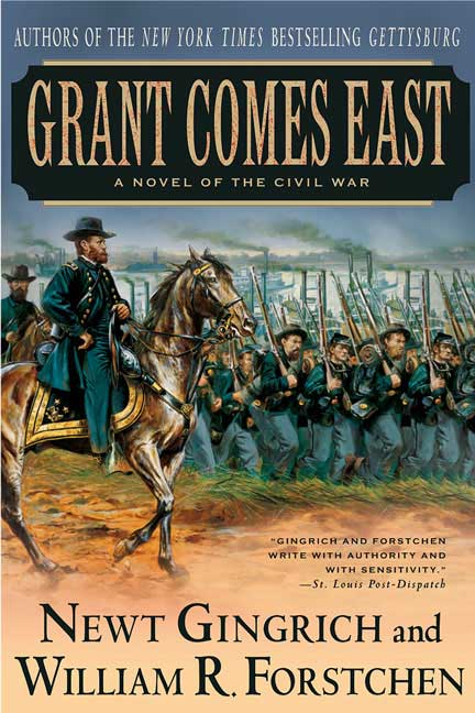 Newt Gingrich Grant Comes East A Novel Of The Civil War