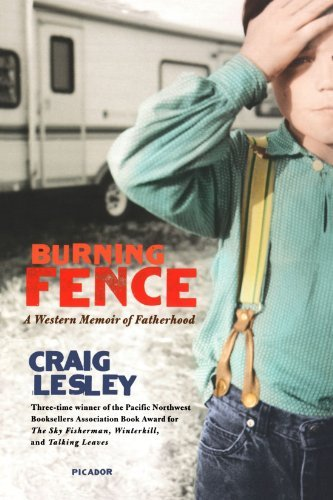 Craig Lesley Burning Fence A Western Memoir Of Fatherhood