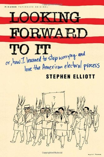 Stephen Elliott Looking Forward To It Or How I Learned To Stop Worrying And Love The A