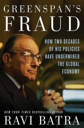 Ravi Batra Greenspan's Fraud How Two Decades Of His Policies Have Undermined T
