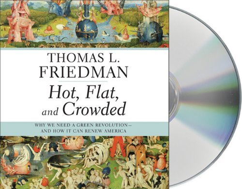 Thomas L. Friedman Hot Flat And Crowded Why We Need A Green Revolution And How It Can Abridged