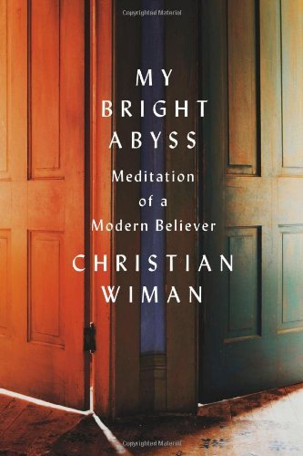 Christian Wiman My Bright Abyss Meditation Of A Modern Believer