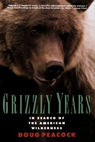 Doug Peacock Grizzly Years In Search Of The American Wilderness