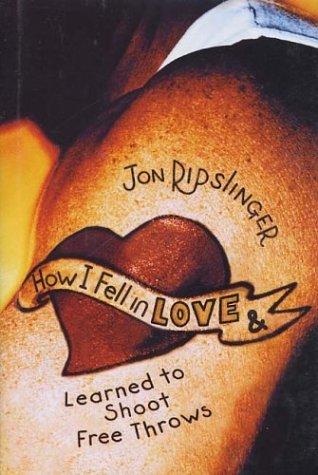 Jon Ripslinger How I Fell In Love & Learned To Shoot Free Throws