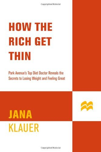 Jana Klauer How The Rich Get Thin Park Avenue's Top Diet Doctor Reveals The Secrets To Losing Weight & Feeling Great