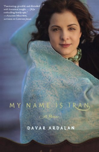 Davar Ardalan My Name Is Iran A Memoir