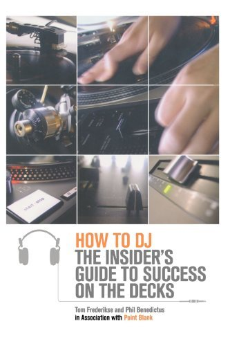 Tom Frederikse How To Dj The Insider's Guide To Success On The Decks Collector's And