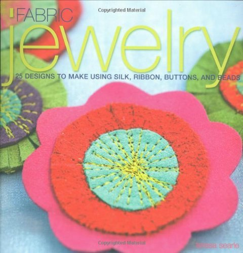 Teresa Searle Fabric Jewelry 25 Designs To Make Using Silk Ribbon Buttons A
