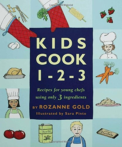 Rozanne Gold Kids Cook 1 2 3 Recipes For Young Chefs Using Only 3 Ingredients