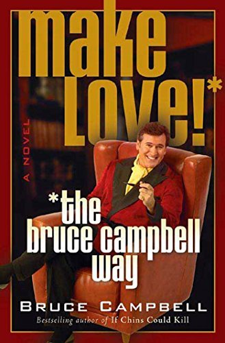 Bruce Campbell Make Love! The Bruce Campbell Way