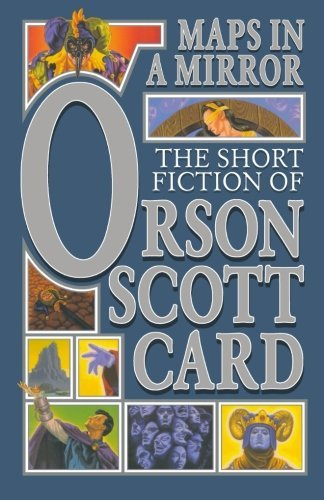 Orson Scott Card Maps In A Mirror The Short Fiction Of Orson Scott Card