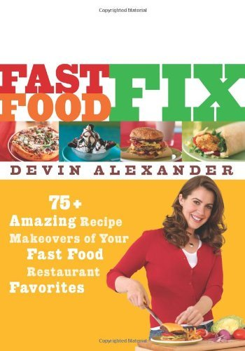 Devin Alexander Fast Food Fix 75+ Amazing Recipe Makeovers Of Your Fast Food Re