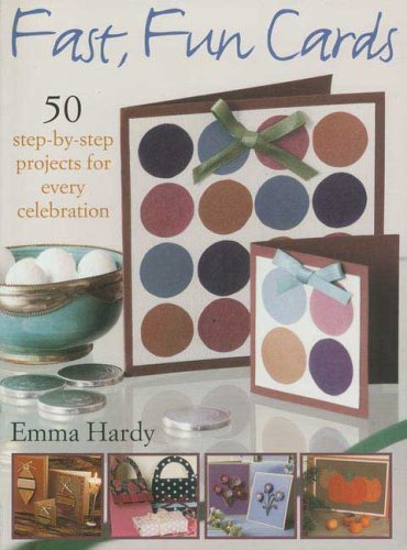 Emma Hardy Fast Fun Cards 50 Step By Step Projects For Every Celebration