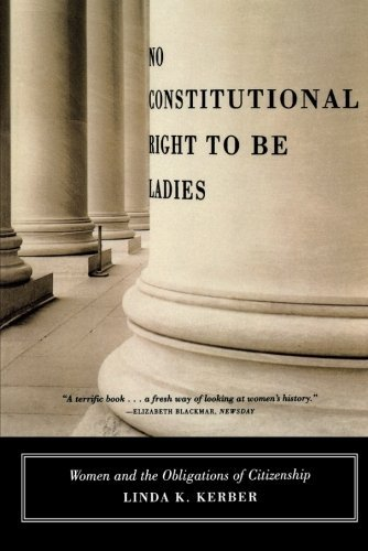 Linda K. Kerber No Constitutional Right To Be Ladies Women And The Obligations Of Citizenship