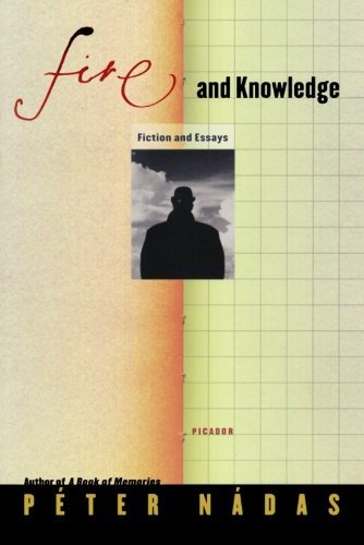 Peter Nadas Fire And Knowledge Fiction And Essays