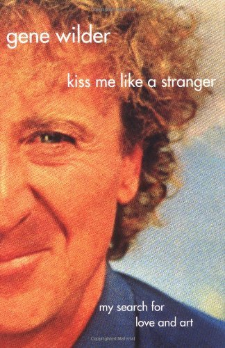 Gene Wilder Kiss Me Like A Stranger My Search For Love & Art