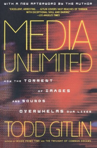 Todd Gitlin Media Unlimited How The Torrent Of Images And Sounds Overwhelms O