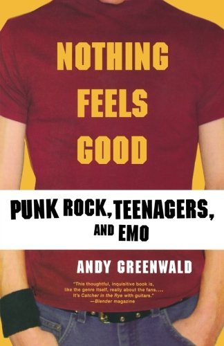 Andy Greenwald Nothing Feels Good Punk Rock Teenagers And Emo