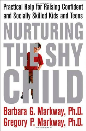 Barbara G. Markway Nurturing The Shy Child Practical Help For Raising Confident & Socially Skilled Kids & Teens