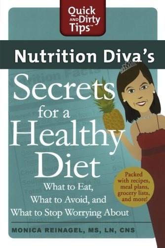 Monica Reinagel Nutrition Diva's Secrets For A Healthy Diet What To Eat What To Avoid And What To Stop Worr