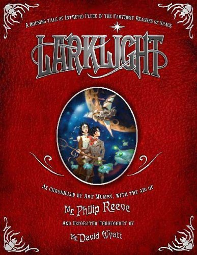 Philip Reeve Larklight A Rousing Tale Of Dauntless Pluck In The Farthest
