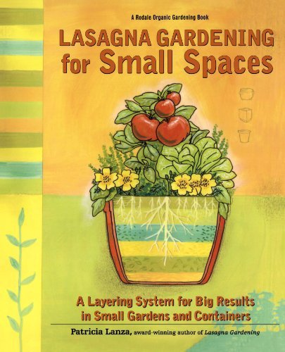 Patricia Lanza Lasagna Gardening For Small Spaces A Layering System For Big Results In Small Garden
