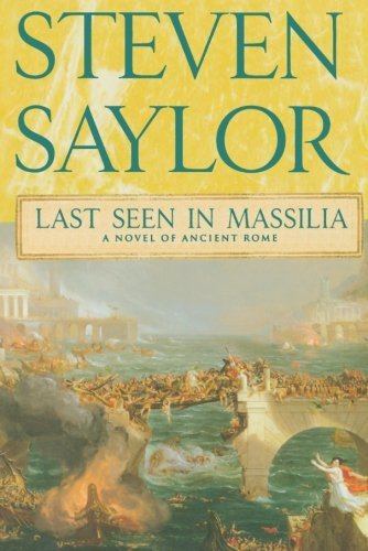 Steven Saylor Last Seen In Massilia A Novel Of Ancient Rome