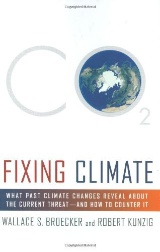 Wallace S. Broecker Fixing Climate What Past Climate Changes Reveal About The Curren