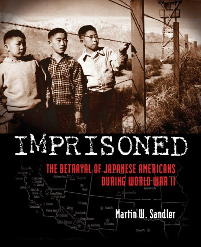 Martin W. Sandler Imprisoned The Betrayal Of Japanese Americans During World W