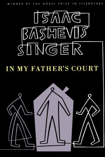Isaac Bashevis Singer In My Father's Court