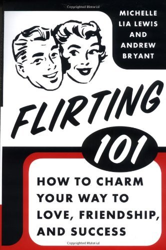 Michelle Lia Lewis Flirting 101 How To Charm Your Way To Love Friendship And Su