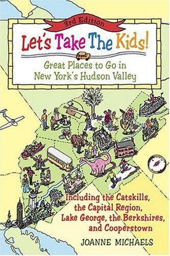 Joanne Michaels Let's Take The Kids! Great Places To Go In New York's Hudson Valley 0 Edition;