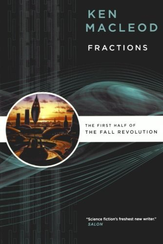 Ken Macleod Fractions The First Half Of The Fall Revolution