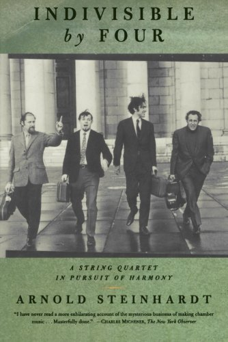 Arnold Steinhardt Indivisible By Four A String Quartet In Pursuit Of Harmony