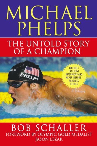 Bob Schaller Michael Phelps The Untold Story Of A Champion