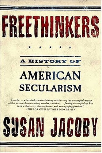 Susan Jacoby Freethinkers A History Of American Secularism