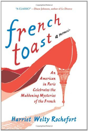 Harriet Welty Rochefort French Toast An American In Paris Celebrates The