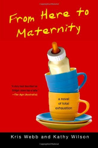 Kris Webb From Here To Maternity A Novel Of Total Exhaustion