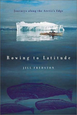Jill Fredston Rowing To Latitude Journeys Along The Arctic's Edge