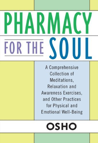 Osho Pharmacy For The Soul A Comprehensive Collection Of Meditations Relaxa