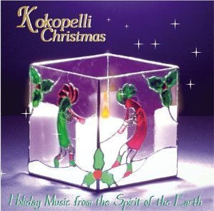 Kokopelli Christmas Holiday Music From The Spirit Of The Earth