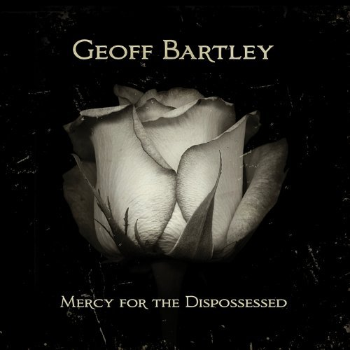 Geoff Bartley Mercy For The Dispossessed