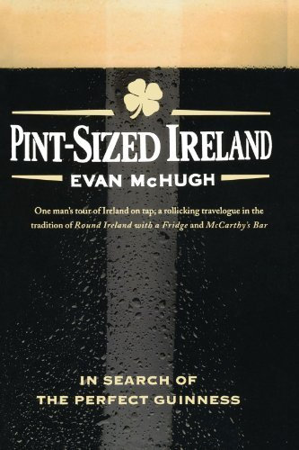 Evan Mchugh Pint Sized Ireland In Search Of The Perfect Guinness