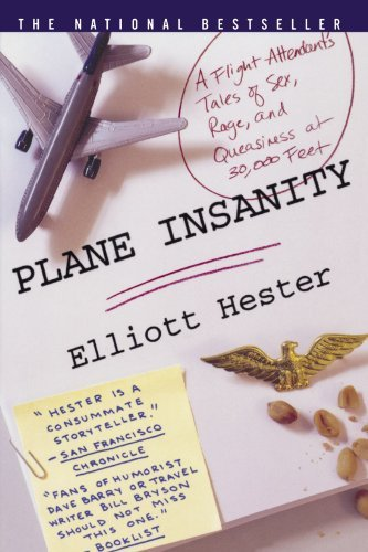 Elliott Hester Plane Insanity A Flight Attendant's Tales Of Sex Rage And Quea