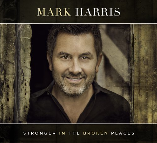 Mark Harris Stronger In The Broken Places